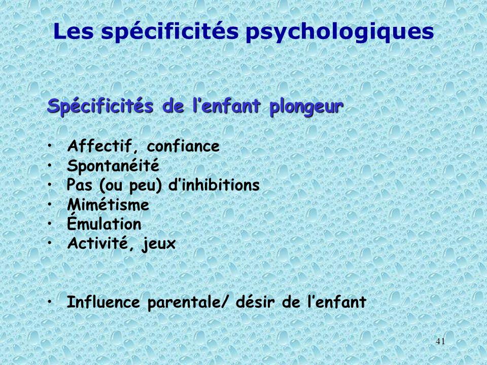 41 Les spécificités psychologiques Spécificités de lenfant plongeur Affectif, confiance Spontanéité Pas (ou peu) dinhibitions Mimétisme Émulation Acti