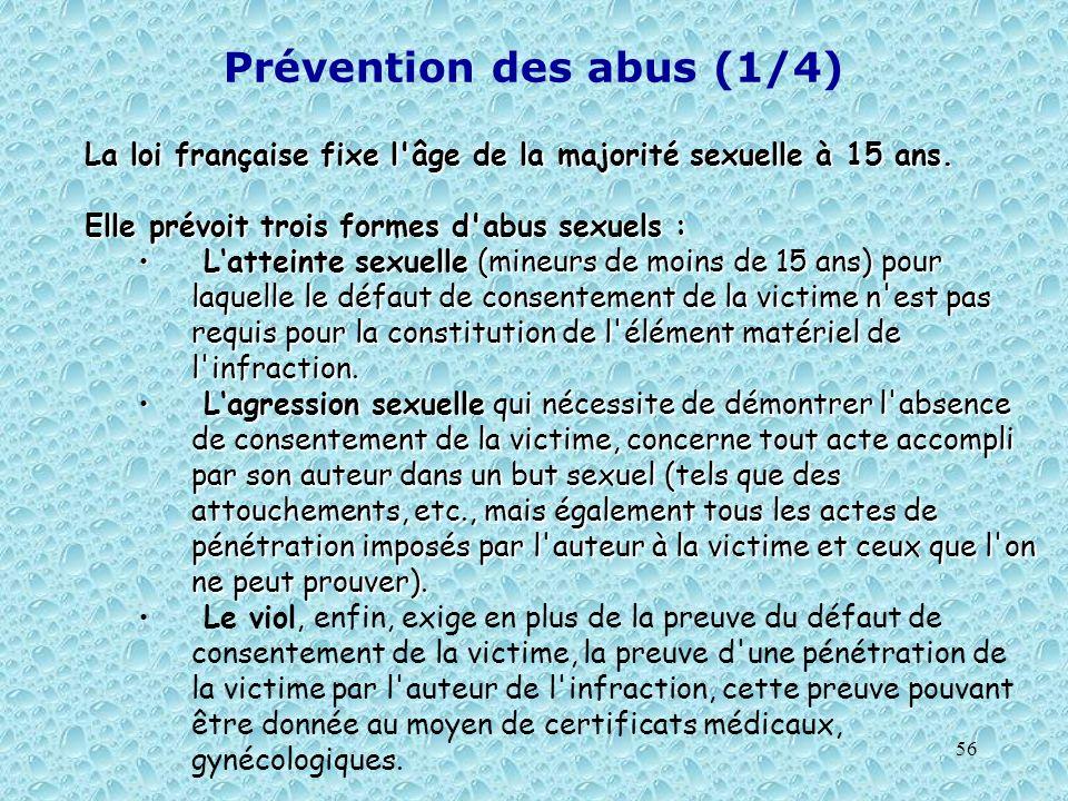 56 Prévention des abus (1/4) La loi française fixe l'âge de la majorité sexuelle à 15 ans. Elle prévoit trois formes d'abus sexuels : Latteinte sexuel