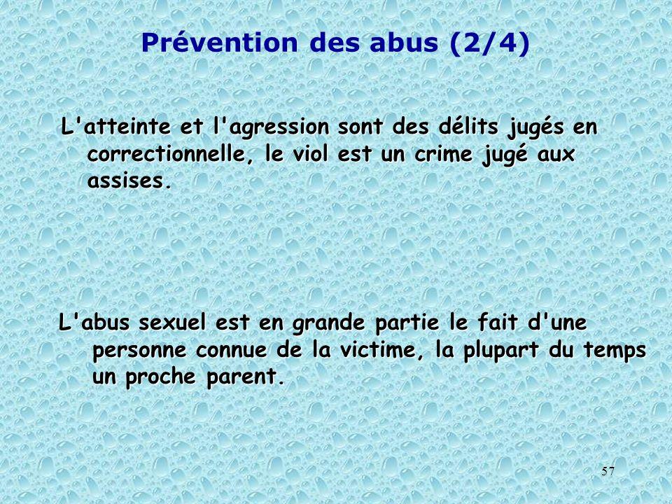 57 Prévention des abus (2/4) L'atteinte et l'agression sont des délits jugés en correctionnelle, le viol est un crime jugé aux assises. L'atteinte et