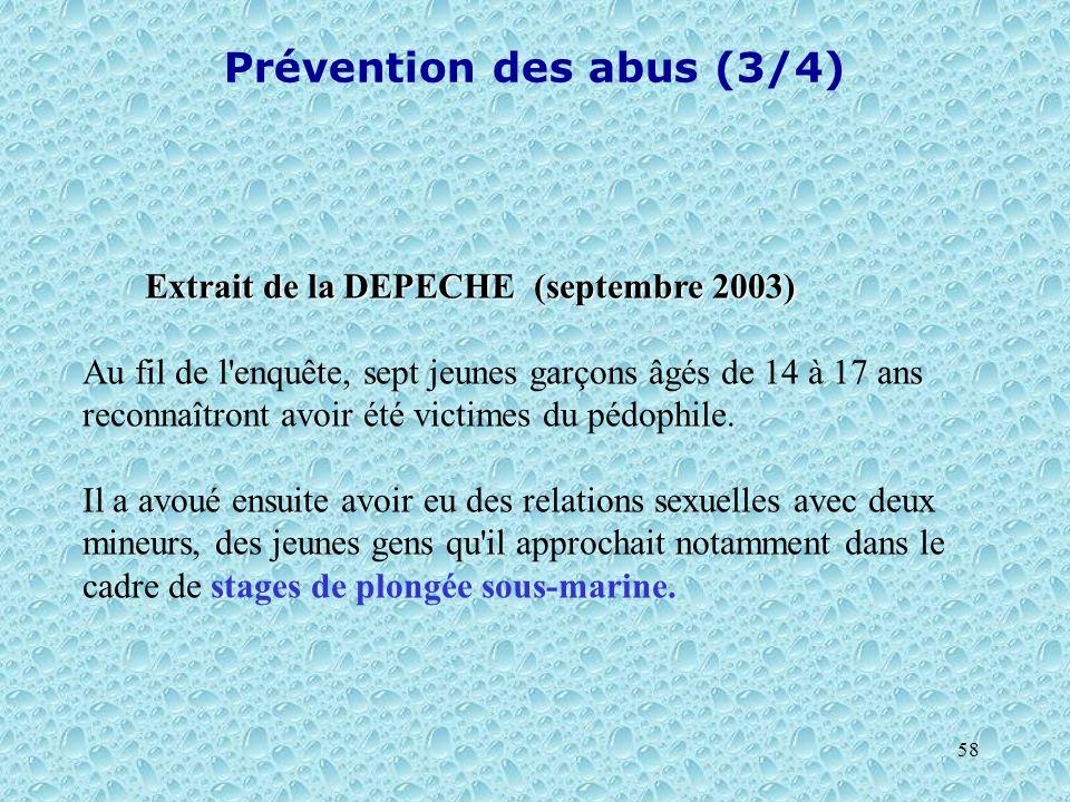 58 Prévention des abus (3/4) Extrait de la DEPECHE (septembre 2003) Au fil de l'enquête, sept jeunes garçons âgés de 14 à 17 ans reconnaîtront avoir é