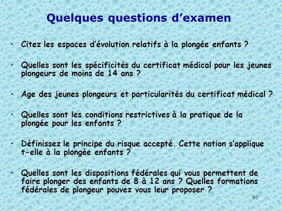 60 Quelques questions dexamen Citez les espaces dévolution relatifs à la plongée enfants ? Quelles sont les spécificités du certificat médical pour le