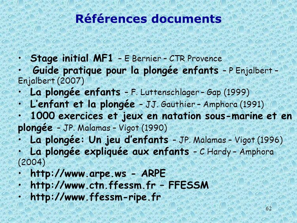 62 Références documents Stage initial MF1 – E Bernier – CTR Provence Guide pratique pour la plongée enfants – P Enjalbert – Enjalbert (2007) La plongé