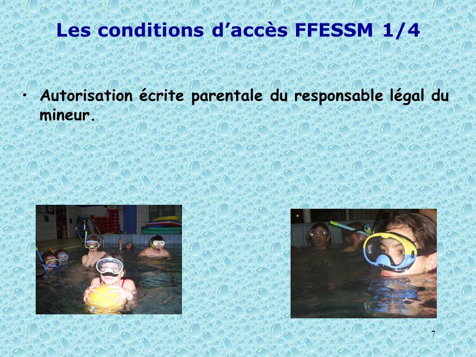 7 Les conditions daccès FFESSM 1/4 Autorisation écrite parentale du responsable légal du mineur.