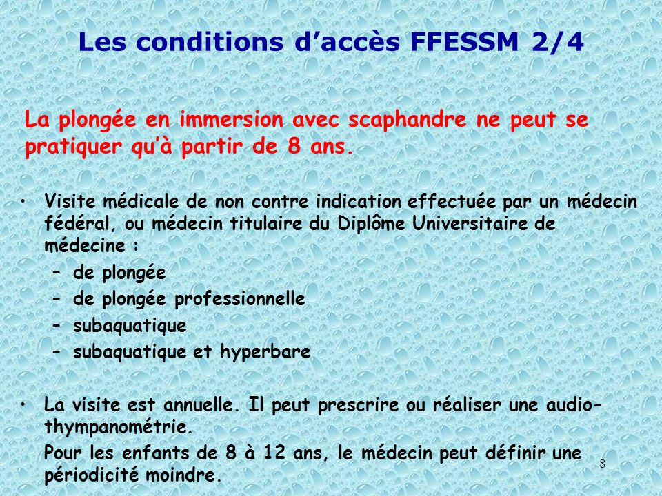 8 Les conditions daccès FFESSM 2/4 Visite médicale de non contre indication effectuée par un médecin fédéral, ou médecin titulaire du Diplôme Universi