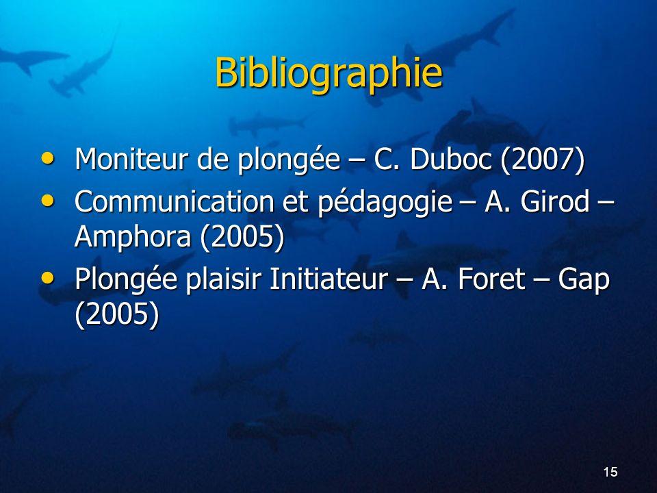 15 Bibliographie Moniteur de plongée – C. Duboc (2007) Moniteur de plongée – C. Duboc (2007) Communication et pédagogie – A. Girod – Amphora (2005) Co