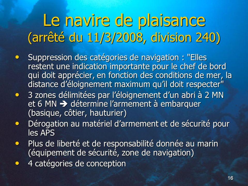 16 Le navire de plaisance (arrêté du 11/3/2008, division 240) Suppression des catégories de navigation :