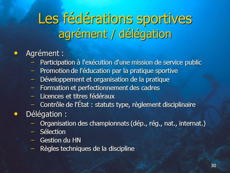 30 Les fédérations sportives agrément / délégation Agrément : Agrément : –Participation à l'exécution d'une mission de service public –Promotion de l'