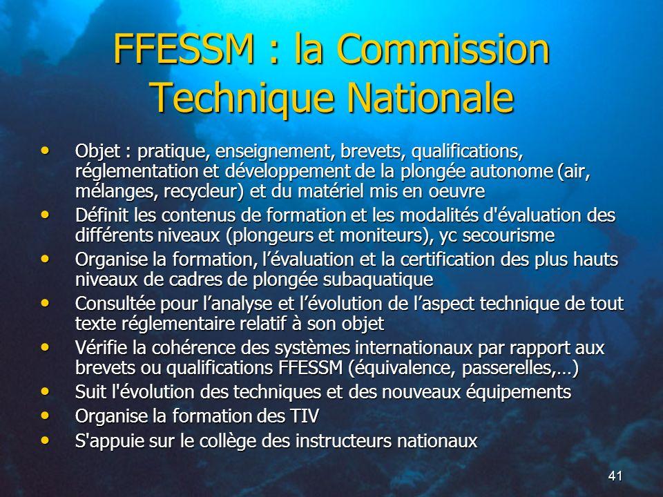 41 FFESSM : la Commission Technique Nationale Objet : pratique, enseignement, brevets, qualifications, réglementation et développement de la plongée a