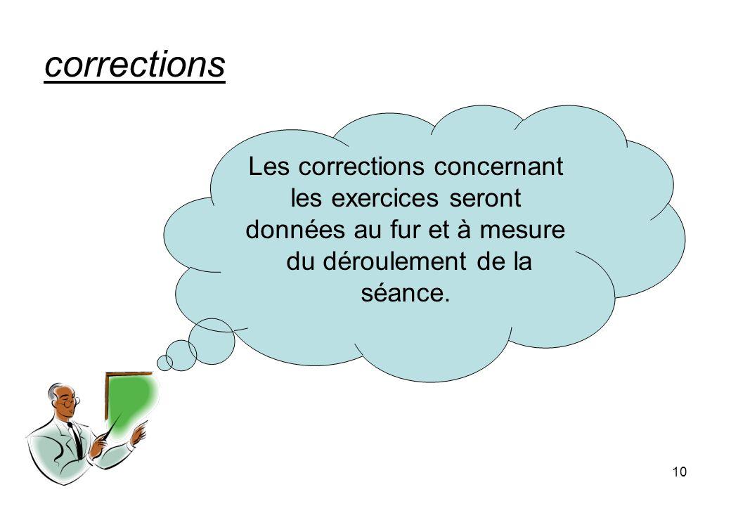 10 corrections Les corrections concernant les exercices seront données au fur et à mesure du déroulement de la séance.