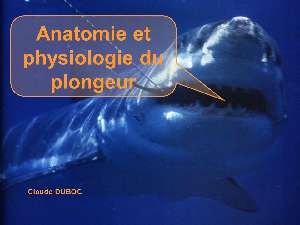 1 Anatomie et physiologie du plongeur Claude DUBOC