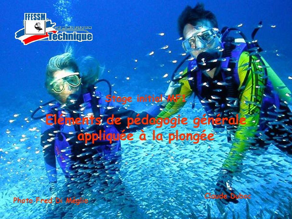 1 Stage initial MF1 Eléments de pédagogie générale appliquée à la plongée Claude Duboc Photo Fred Di Méglio