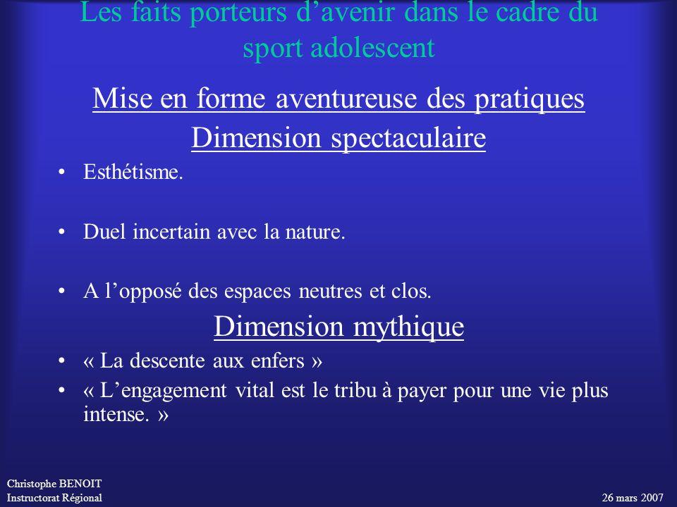 Christophe BENOIT Instructorat Régional 26 mars 2007 Les faits porteurs davenir dans le cadre du sport adolescent Mise en forme aventureuse des pratiq