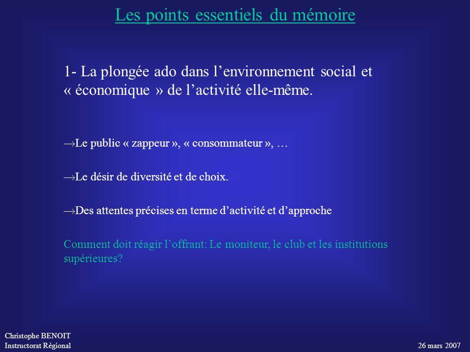 Christophe BENOIT Instructorat Régional 26 mars 2007 1- La plongée ado dans lenvironnement social et « économique » de lactivité elle-même. Le public