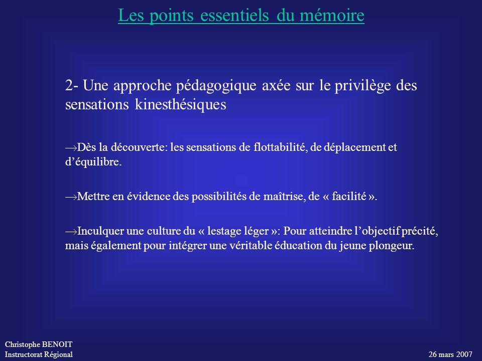 Christophe BENOIT Instructorat Régional 26 mars 2007 2- Une approche pédagogique axée sur le privilège des sensations kinesthésiques Dès la découverte