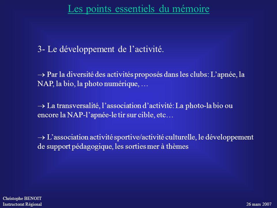 Christophe BENOIT Instructorat Régional 26 mars 2007 3- Le développement de lactivité. Par la diversité des activités proposés dans les clubs: Lapnée,