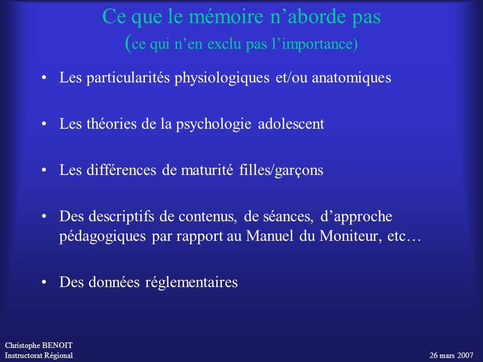 Christophe BENOIT Instructorat Régional 26 mars 2007 Ce que le mémoire naborde pas ( ce qui nen exclu pas limportance) Les particularités physiologiqu