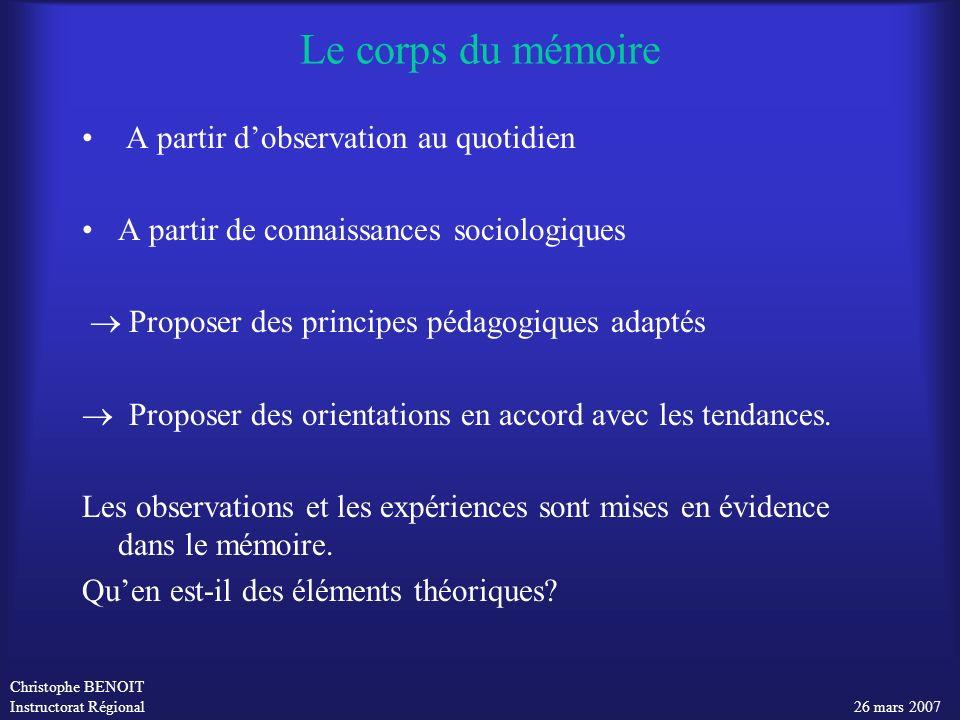 Christophe BENOIT Instructorat Régional 26 mars 2007 Le corps du mémoire A partir dobservation au quotidien A partir de connaissances sociologiques Pr
