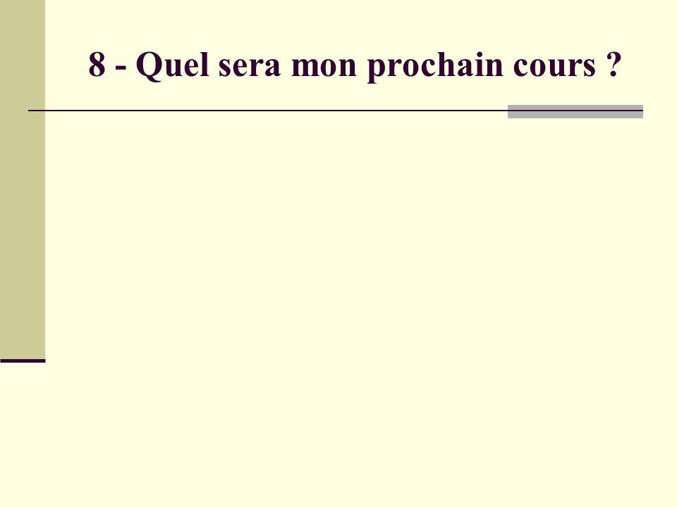 8 - Quel sera mon prochain cours ?