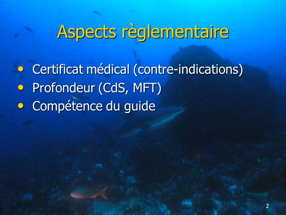 2 Aspects règlementaire Certificat médical (contre-indications) Certificat médical (contre-indications) Profondeur (CdS, MFT) Profondeur (CdS, MFT) Co
