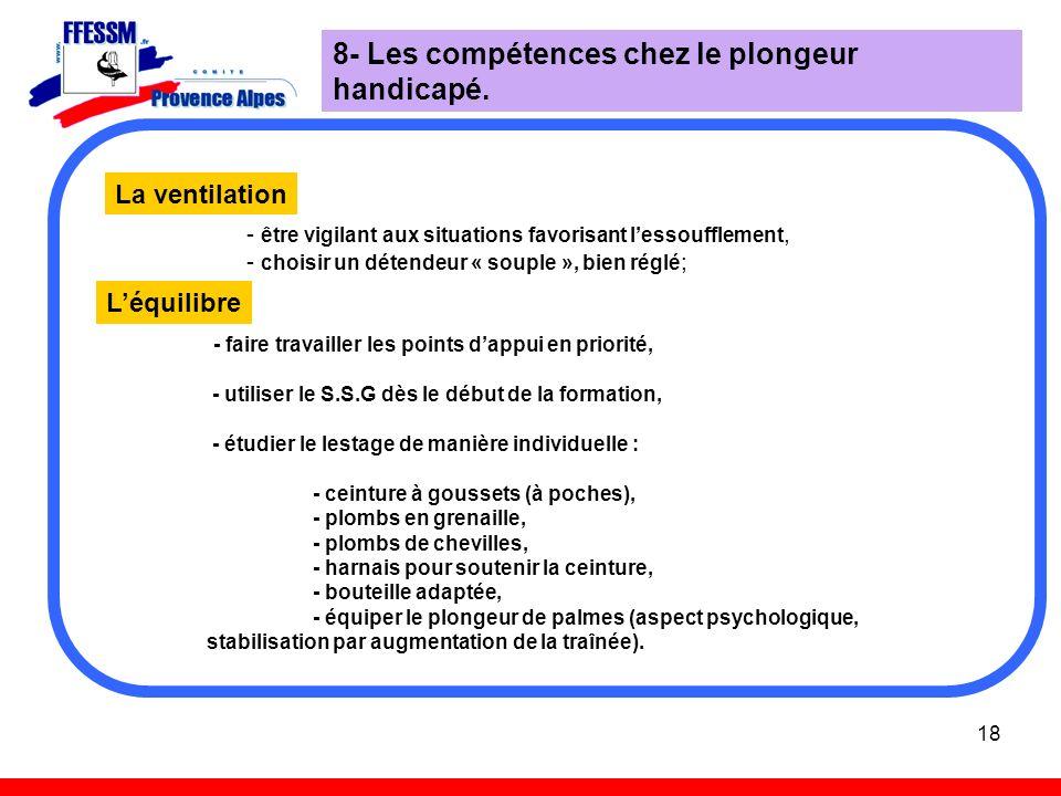 18 8- Les compétences chez le plongeur handicapé. La ventilation - être vigilant aux situations favorisant lessoufflement, - choisir un détendeur « so