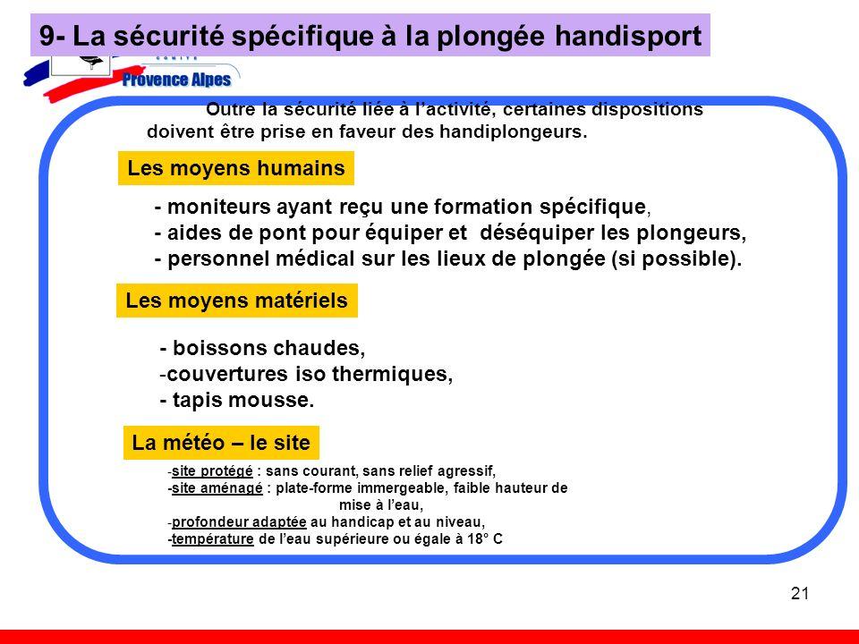 21 9- La sécurité spécifique à la plongée handisport Outre la sécurité liée à lactivité, certaines dispositions doivent être prise en faveur des handi