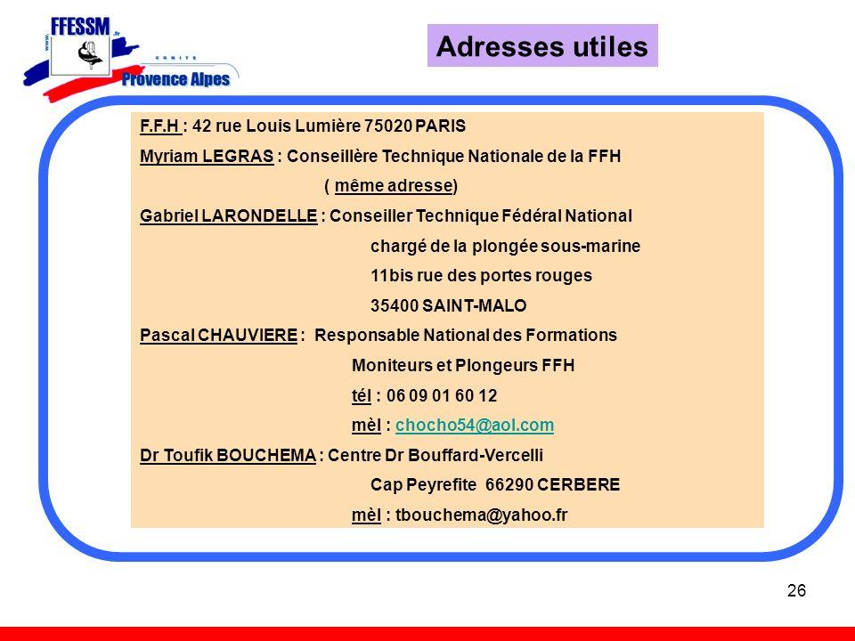 26 Adresses utiles F.F.H : 42 rue Louis Lumière 75020 PARIS Myriam LEGRAS : Conseillère Technique Nationale de la FFH ( même adresse) Gabriel LARONDEL