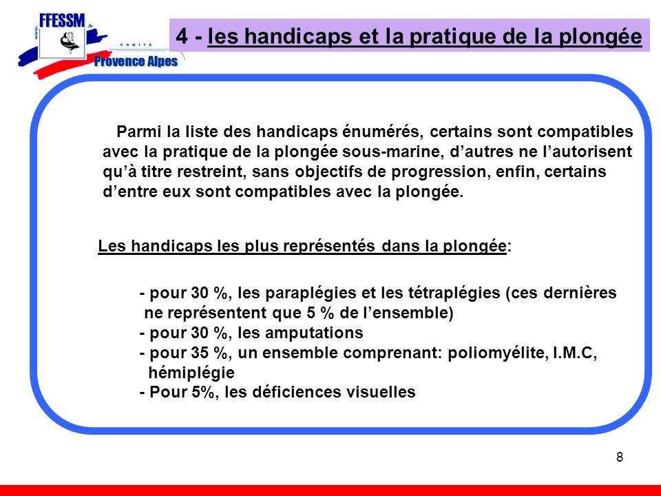 8 4 - les handicaps et la pratique de la plongée Parmi la liste des handicaps énumérés, certains sont compatibles avec la pratique de la plongée sous-