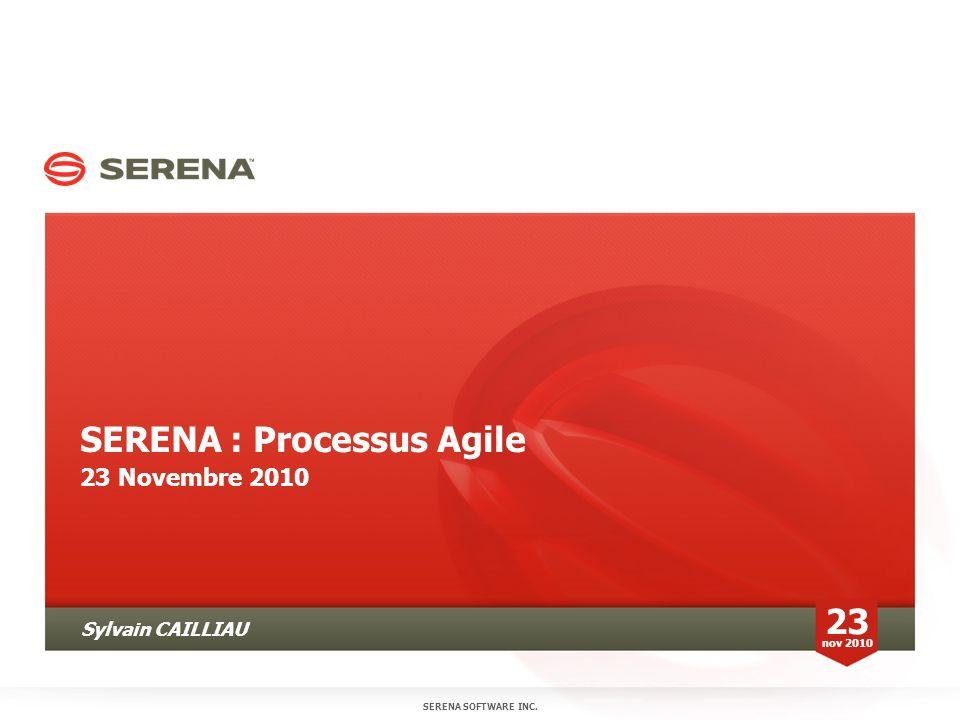 SERENA : Processus Agile 23 Novembre 2010 SERENA SOFTWARE INC. 23 nov 2010 Sylvain CAILLIAU