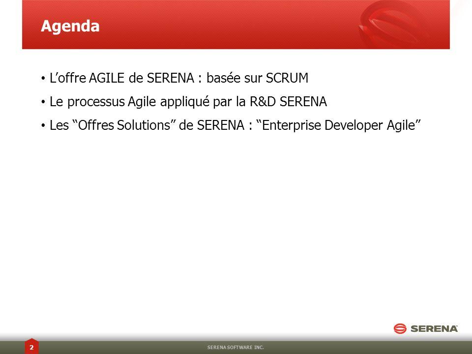 Agenda Loffre AGILE de SERENA : basée sur SCRUM Le processus Agile appliqué par la R&D SERENA Les Offres Solutions de SERENA : Enterprise Developer Ag