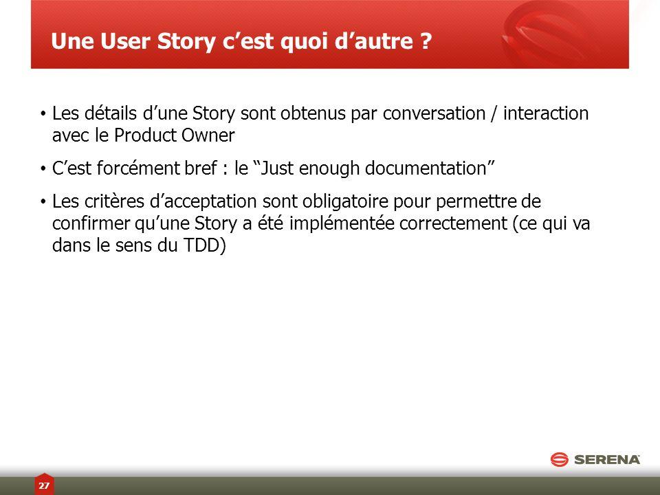 Les détails dune Story sont obtenus par conversation / interaction avec le Product Owner Cest forcément bref : le Just enough documentation Les critèr