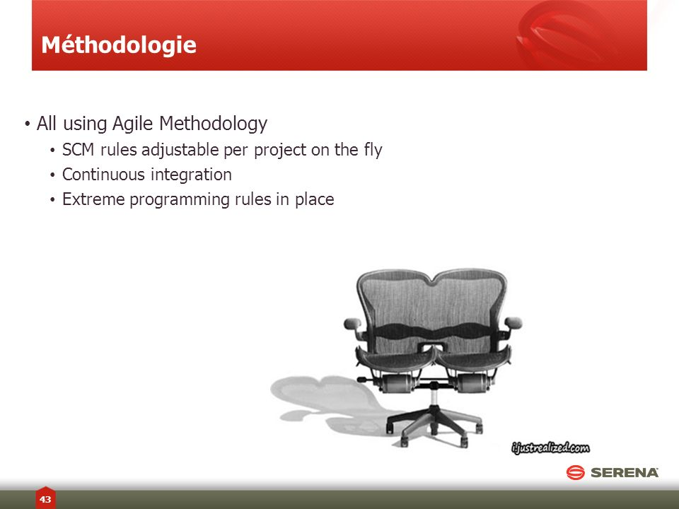 Méthodologie All using Agile Methodology SCM rules adjustable per project on the fly Continuous integration Extreme programming rules in place 43