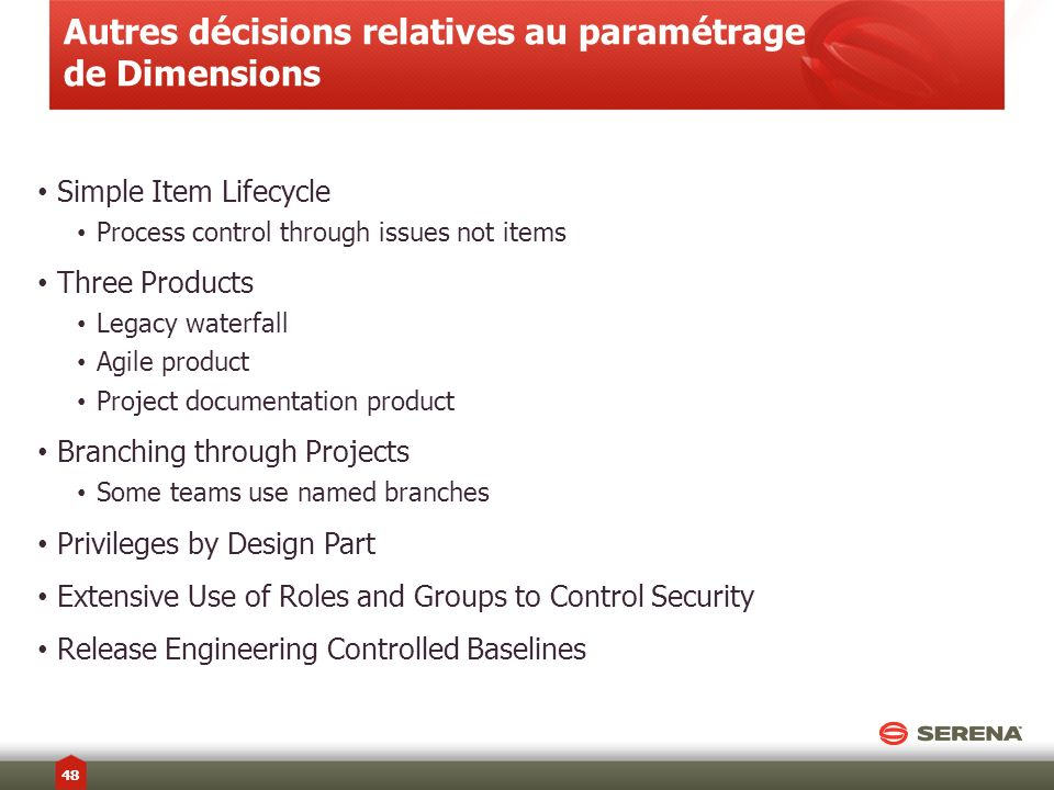 Autres décisions relatives au paramétrage de Dimensions Simple Item Lifecycle Process control through issues not items Three Products Legacy waterfall