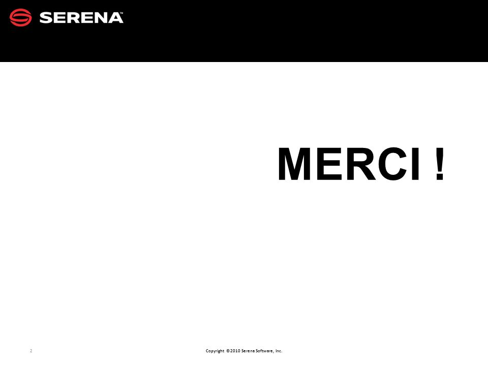 33 Copyright ©2010 Serena Software, Inc.Historique (audit trail) automatique : qui, quand, quoi .