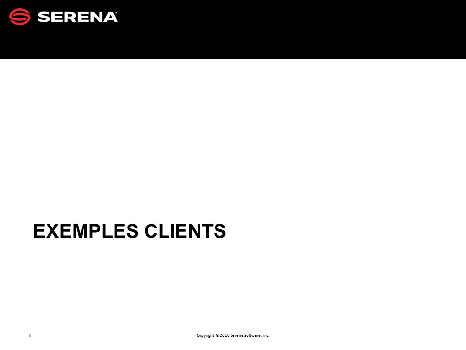 8 Copyright ©2010 Serena Software, Inc. EXEMPLES CLIENTS