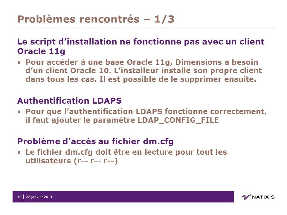 22 janvier 201419 Problèmes rencontrés – 1/3 Le script dinstallation ne fonctionne pas avec un client Oracle 11g Pour accéder à une base Oracle 11g, D