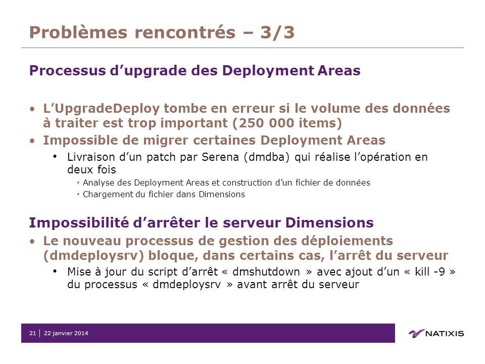 22 janvier 201421 Problèmes rencontrés – 3/3 Processus dupgrade des Deployment Areas LUpgradeDeploy tombe en erreur si le volume des données à traiter