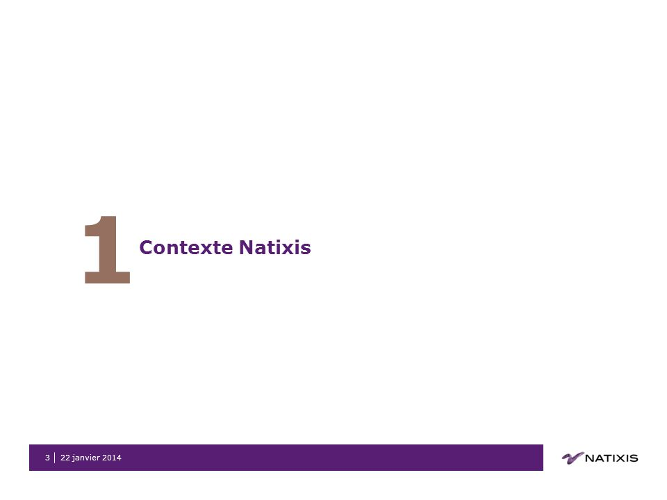 22 janvier 20143 1 Contexte Natixis