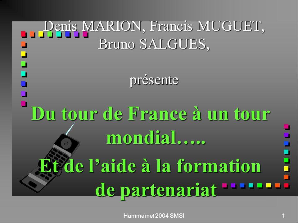 Hammamet 2004 SMSI 1 Denis MARION, Francis MUGUET, Bruno SALGUES, présente Du tour de France à un tour mondial…..