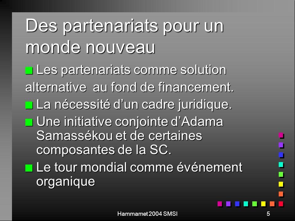Hammamet 2004 SMSI5 Des partenariats pour un monde nouveau n Les partenariats comme solution alternative au fond de financement.