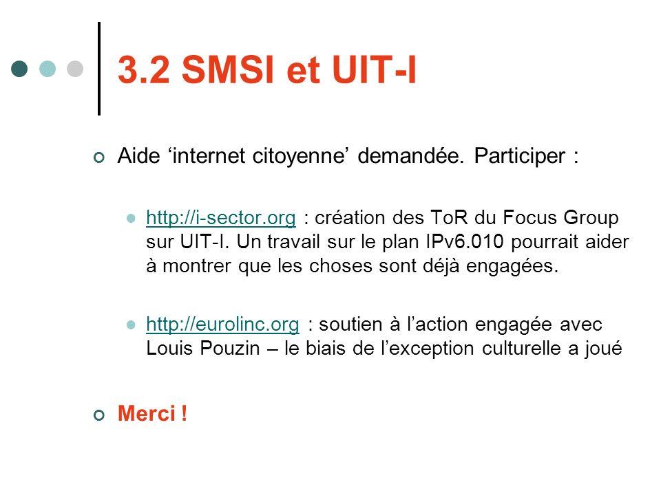3.2 SMSI et UIT-I Aide internet citoyenne demandée. Participer : http://i-sector.org : création des ToR du Focus Group sur UIT-I. Un travail sur le pl