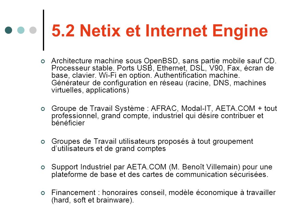 5.2 Netix et Internet Engine Architecture machine sous OpenBSD, sans partie mobile sauf CD. Processeur stable. Ports USB, Ethernet, DSL, V90, Fax, écr
