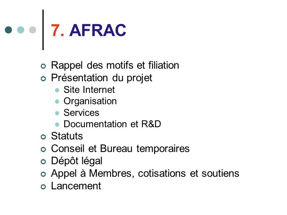 7. AFRAC Rappel des motifs et filiation Présentation du projet Site Internet Organisation Services Documentation et R&D Statuts Conseil et Bureau temp