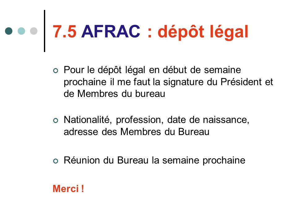 7.5 AFRAC : dépôt légal Pour le dépôt légal en début de semaine prochaine il me faut la signature du Président et de Membres du bureau Nationalité, pr