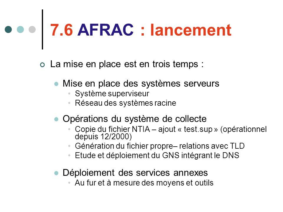 7.6 AFRAC : lancement La mise en place est en trois temps : Mise en place des systèmes serveurs Système superviseur Réseau des systèmes racine Opérati