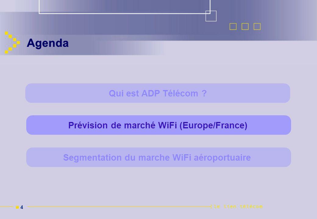 n 4n 4 Agenda Segmentation du marche WiFi aéroportuairePrévision de marché WiFi (Europe/France) Qui est ADP Télécom ?