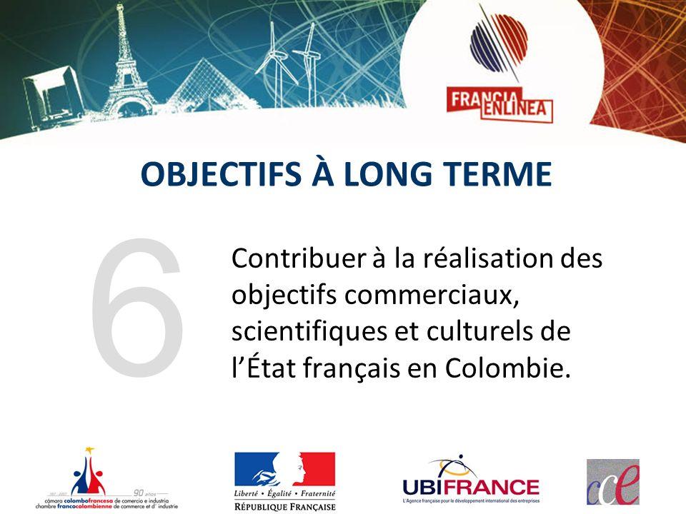 OBJECTIFS À LONG TERME Contribuer à la réalisation des objectifs commerciaux, scientifiques et culturels de lÉtat français en Colombie.