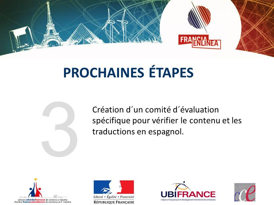 Création d´un comité d´évaluation spécifique pour vérifier le contenu et les traductions en espagnol. 3 PROCHAINES ÉTAPES