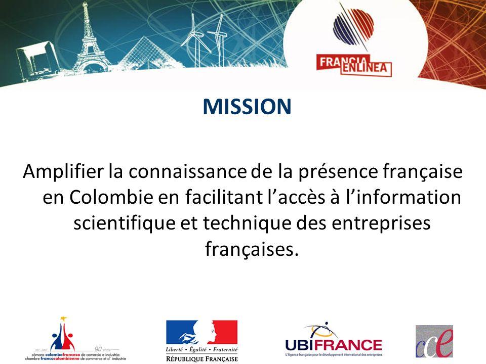 MISSION Amplifier la connaissance de la présence française en Colombie en facilitant laccès à linformation scientifique et technique des entreprises f