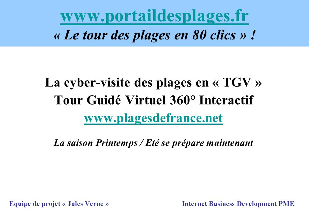 www.portaildesplages.fr www.portaildesplages.fr « Le tour des plages en 80 clics » ! La cyber-visite des plages en « TGV » Tour Guidé Virtuel 360° Int