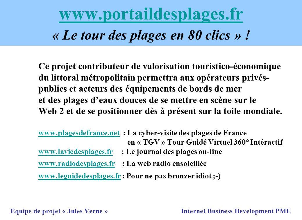 www.portaildesplages.fr www.portaildesplages.fr « Le tour des plages en 80 clics » ! Ce projet contributeur de valorisation touristico-économique du l